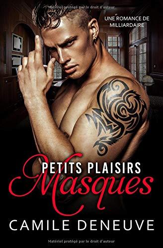 Petits plaisirs masqués: Une Romance de Milliardaire