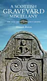 A Scottish Graveyard Miscellany : The Folk Art of Scotland's Graves, Brown, Hamish M., 1841586765