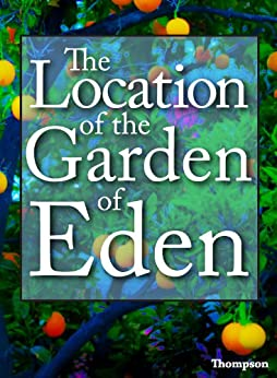 The Location Of The Garden Of Eden Where Your Treasure Is Kindle Edition By Mark Thompson