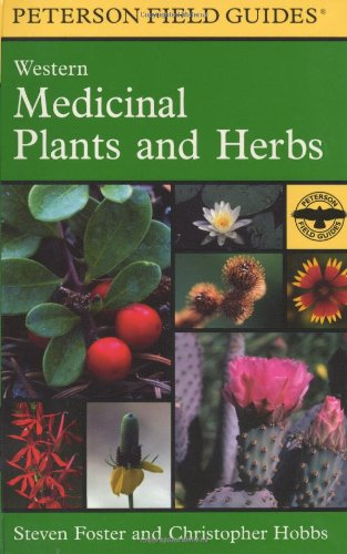 A Field Guide to Western Medicinal Plants and Herbs (Peterson Field Guide)