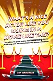 What's a Nice Actor Like You Doing in a Movie Like This?, Dan Whitehead, 1456312812