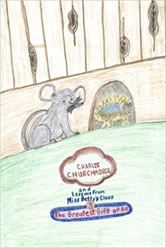 Charlie Churchmouse and Lessons from Miss Bettys Class:The ...