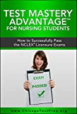 Test Mastery Advantage® for Nursing Students: How to Successfully Pass the NCLEX® Licensure Exams (Test Mastery Advantage® Series - Nursing & Healthcare Exams Book 3)
