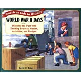 World War II Days: Discover the Past with Exciting Projects, Games, Activities, and Recipes (American Kids in History Series)