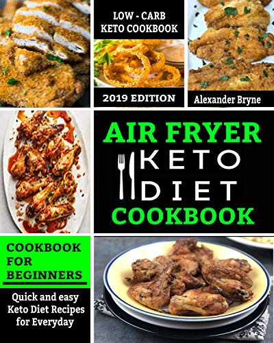 Air Fryer Keto Diet Cookbook: Quick and Easy Keto Diet Recipes for Everyday - Low Carb Recipes Book for beginners 2019 Edition (Best Window Coverings For Kitchen)