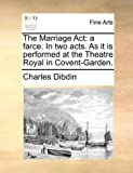The Marriage Act, Charles Dibdin, 1170126227