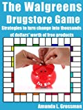 The Walgreens Drugstore Game: Strategies to Turn Pocket Change into Thousands of Dollars' Worth of Free Products (The Drugstore Game Book 2)