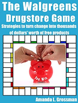 The Walgreens Drugstore Game: Strategies to Turn Pocket Change into Thousands of Dollars' Worth of Free Products (The Drugstore Game Book 2) by [Grossman, Amanda L]