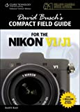 David Busch's Compact Field Guide for the Nikon V1/J1 (David Busch's Digital Photography Guides)
