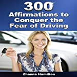 300 Affirmations to Conquer the Fear of Driving | Zhanna Hamilton