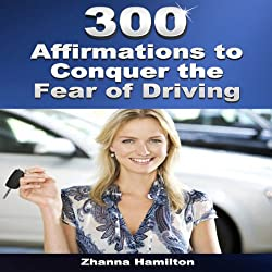 300 Affirmations to Conquer the Fear of Driving