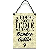 Wooden  A House Is Not A Home Without A Border Collie  Sign 121 by Maise & Rose