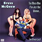 Too Much Man for Just One Woman...and Other Lies!   Steve McGrew