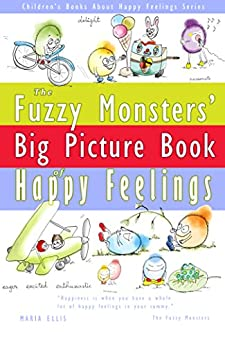 The Fuzzy Monsters' Big Picture Book of Happy Feelings (Children's Books about Happy Feelings 1)