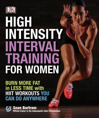 Read Online Burn More Fat in Less Time with HIIT Workouts You Can Do Anywhere High-Intensity Interval Training for Women (Paperback) - Common pdf epub