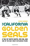 The California Golden Seals: A Tale of White Skates, Red Ink, and One of the NHL's Most Outlandish Teams