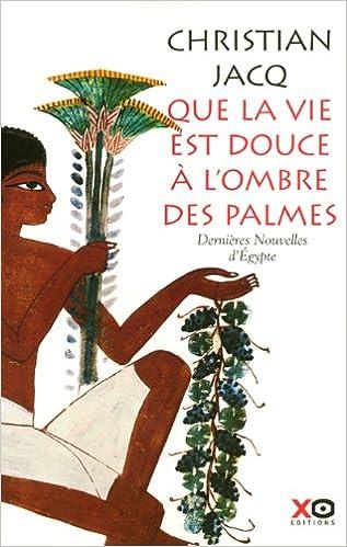 Lire Que la vie est douce à l'ombre des palmes : Dernières Nouvelles d'Egypte epub, pdf
