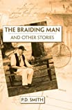 The Braiding Man and Other Stories, P. D. Smith, 1425105815