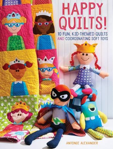 Happy Quilts!: 10 Fun, Kid-Themed Quilts and Coordinating Soft Toys - Applique Patterns Animals
