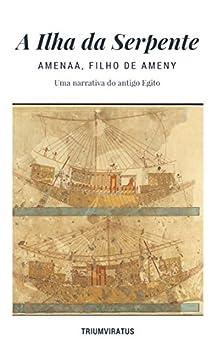 A Ilha da Serpente: Narrtiva Fantástica do Antigo Egito (Mestres do Terror, Horror e Fantasia Livro 27) por [filho de Ameny, Amenaa]