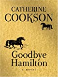 Goodbye Hamilton, Catherine Cookson, 0786292717