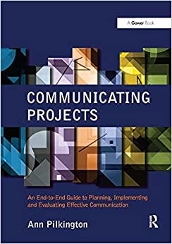 Communicating Projects: An End-to-End Guide to Planning, Implementing and Evaluating Effective Communication