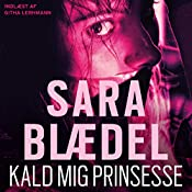 Kald mig prinsesse [Call Me Princess] | Sara Blædel