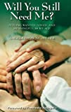 img - for Will You Still Need Me?: Feeling Wanted, Loved, and Meaningful as We Age book / textbook / text book