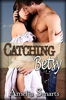 Catching Betsy (Mail-Order Grooms Book 2) by [Smarts, Amelia]