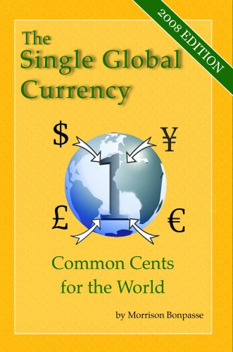 The Single Global Currency - Common Cents for the World (2008 Edition) Pdf