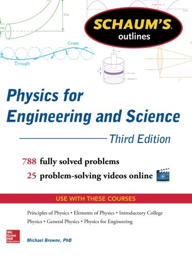 Schaum's Outline of Physics for Engineering and Science: 788 Solved Problems + 25 Videos (Schaum's Outlines)