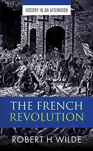 The French Revolution (History In An Afternoon Book 2) (History French Revolution)