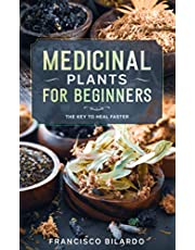 Medicinal plants for beginners: A practical reference guide for more than 200 herbs and remedies for common diseases