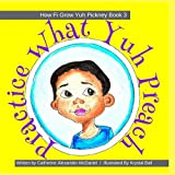 Practice What Yuh Preach: A Jamaican Children's Story On Values (How Fi Grow Yuh Pickney Book)