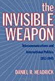 The Invisible Weapon : Telecommunications and International Politics, 1851-1945, Headrick, Daniel R., 0199930333