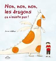 Non, non, non, les dragons, ça n'existe pas ! par Anna Walker