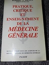 Pratique, critique et enseignement de la médecine générale par Robert N. Braun