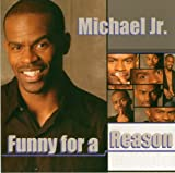 Michael Jr. - Funny For A Reason