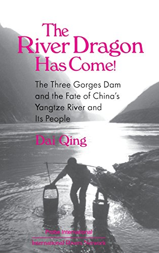 The River Dragon Has Come!: Three Gorges Dam and the Fate of China's Yangtze River and Its People (East Gate Book)
