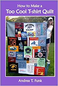 How To Make A Too Cool T Shirt Quilt Andrea T Funk