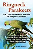 Ringneck Parakeets, the Complete Owner's Guide to Ringneck Parrots, Including Indian Ringneck Parakeets, Their Care, Breeding, Training, Food, Lifespa, Rose Sullivan, 190982013X