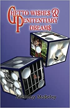 Book Ghetto Wishes & Penitentiary Dreams by Anthony Moseley (2008-09-19)