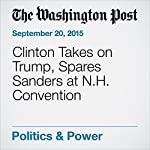 Clinton Takes on Trump, Spares Sanders at N.H. Convention | John Wagner