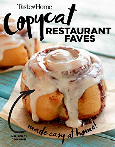 Taste of Home Copycat Restaurant Faves: Restaurant Faves Made Easy at Home