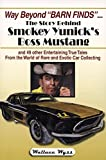 "Way Beyond ""Barn Finds"" ... The Story Behind Smokey Yunick's Boss Mustang: and 49 other Entertaining True Tales From the World of Rare and Exotic Car Collecting"