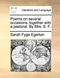 Poems on Several Occasions, Together with a Pastoral by Mrs S F, Sarah Fyge Egerton, 1140719505