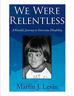 We Were Relentless: A Familys Journey to Overcome Disability