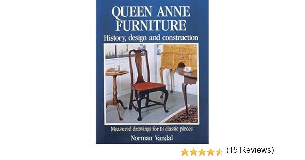 Queen Anne Furniture  History  Design and Construction  Norman L Vandal   9780942391077  Amazon com  Books. Queen Anne Furniture  History  Design and Construction  Norman L
