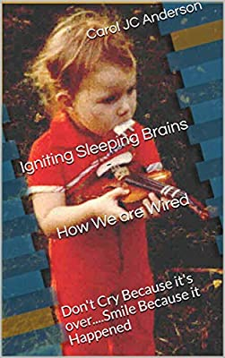 Igniting Sleeping Brains - How We are Wired: Don't Cry Because it's over....Smile Because it Happened
