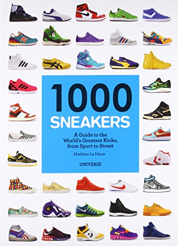 [PDF Download] 1000 Sneakers: A Guide to the World s Greatest Kicks, from  Sport to Street Full Pages by Mathieu Le Maux